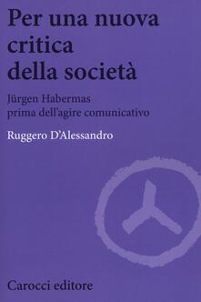Per una nuova critica della società. Jrgen Habermas prima dellagire comunicativo.pdf