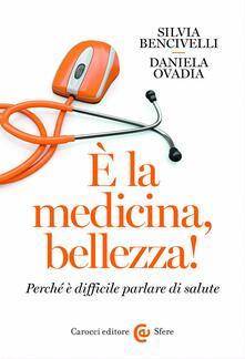 È la medicina, bellezza! Perché è difficile parlare di salute - Silvia Bencivelli,Daniela Ovadia - ebook