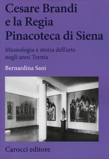 Cesare Brandi e la regia Pinacoteca di Siena. Museologia e storia dellarte negli anni Trenta.pdf