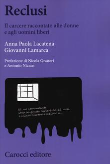 Reclusi. Il carcere raccontato alle donne e agli uomini liberi -  Anna Paola Lacatena, Giovanni Lamarca - copertina