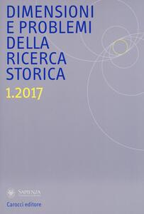 Dimensioni e problemi della ricerca storica. Rivista del Dipartimento di storia moderna e contemporanea dell'Università degli studi di Roma «La Sapienza» (2017). Vol. 1
