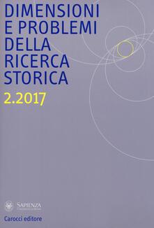 Dimensioni e problemi della ricerca storica. Rivista del Dipartimento di storia moderna e contemporanea dellUniversità degli studi di Roma «La Sapienza» (2017). Vol. 2.pdf
