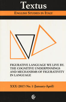Textus. English studies in Italy (2017). Vol. 1: Figurative language we live by. The cognitive underpinnings and mechanisms of figurative in language..pdf