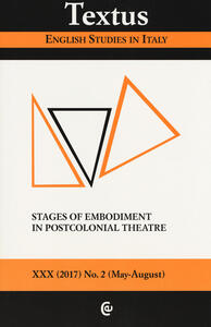 Textus. English studies in Italy (2017). Vol. 2: Stages of embodiment in postcolonial theatre.