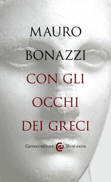 Con gli occhi dei greci. Saggezza antica per tempi moderni - Mauro Bonazzi - ebook
