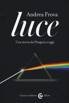 Capturtokyoedition.it Luce. Una storia da Pitagora a oggi Image