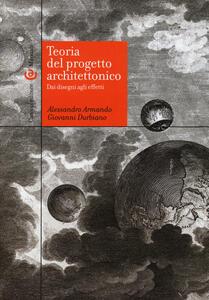 Teoria del progetto architettonico. Dai disegni agli effetti