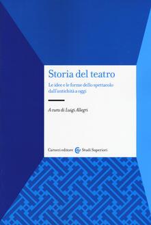 Lpgcsostenible.es Storia del teatro. Le idee e le forme dello spettacolo dall'antichità a oggi Image