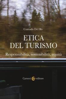 Etica del turismo. Responsabilità, sostenibilità, equità - Corrado Del Bò - copertina