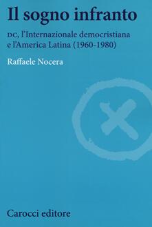 Festivalpatudocanario.es Il sogno infranto. DC, l'Internazionale democristiana e l'America Latina (1960-1980) Image