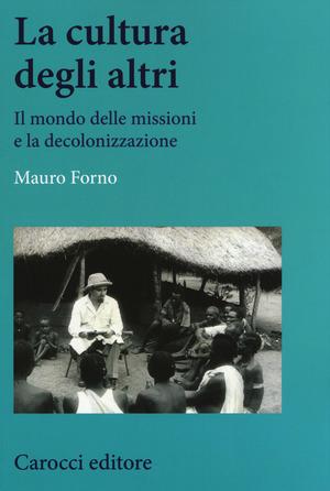 La cultura degli altri. Il mondo delle missioni e la decolonizzazione