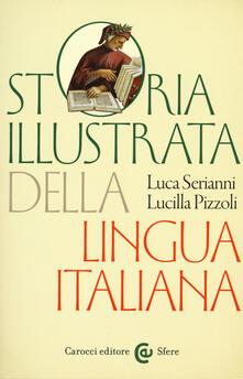 Storia illustrata della lingua italiana. Ediz. a colori -  Luca Serianni, Lucilla Pizzoli - copertina