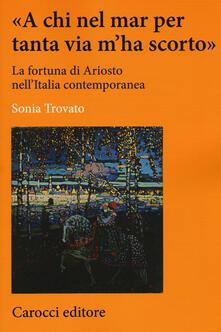 «A chi nel mar per tanta via mha scorto». La fortuna di Ariosto nellItalia contemporanea.pdf