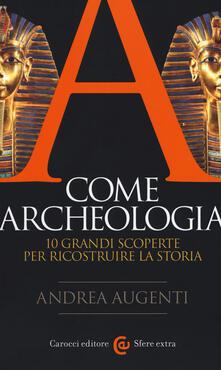 A come archeologia. 10 grandi scoperte per ricostruire la storia.pdf