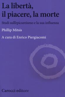 La libertà, il piacere, la morte. Studi sullepicureismo e la sua influenza.pdf