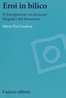 Writersfactory.it Eroi in bilico. Il Risorgimento nei dizionari biografici del Novecento Image