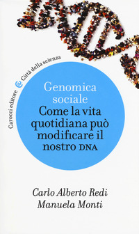 Genomica sociale. Come la vita quotidiana può modificare il nostro dna - Redi Carlo Alberto Monti Manuela - wuz.it
