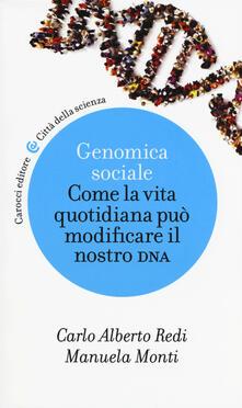 Genomica sociale. Come la vita quotidiana può modificare il nostro dna - Carlo Alberto Redi,Manuela Monti - copertina