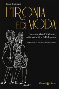 L' ironia è di moda. Brunetta Mateldi Moretti, artista eclettica dell'eleganza