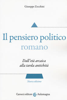 Rallydeicolliscaligeri.it Il pensiero politico romano. Dall'età arcaica alla tarda antichità Image