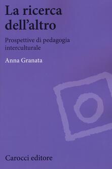 La ricerca dellaltro. Prospettive di pedagogia interculturale.pdf