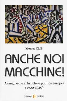 Daddyswing.es Anche noi macchine! Avanguardie artistiche e politica europea (1900-1930) Image