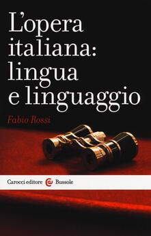L' opera italiana: lingua e linguaggio - Fabio Rossi - copertina