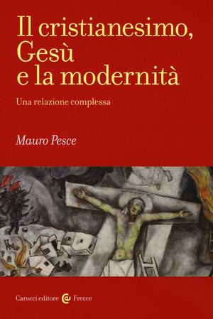 Il cristianesimo, Gesù e la modernità. Una relazione complessa