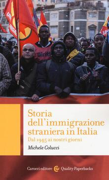 Storia dell'immigrazione straniera in Italia. Dal 1945 ai giorni nostri - Michele Colucci - copertina