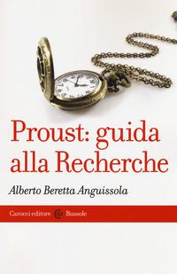 Proust: guida alla Recherche - Beretta Anguissola Alberto - wuz.it