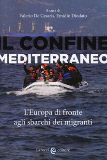 Il confine mediterraneo. L'Europa di fronte agli sbarchi dei migranti - copertina