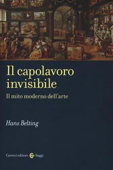 Il capolavoro invisibile. Il mito moderno dellarte.pdf