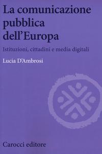 La La comunicazione pubblica dell'Europa. Istituzioni, cittadini e media digitali - D'Ambrosi Lucia - wuz.it