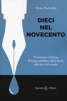 Mercatinidinataletorino.it Dieci nel Novecento. Il romanzo italiano di largo pubblico dal Liberty alla fine del secolo Image