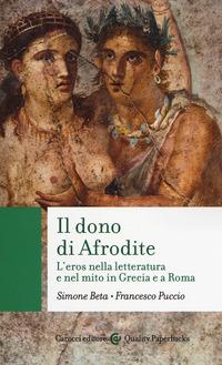 Il Il dono di Afrodite. L'eros nella letteratura e nel mito in Grecia e a Roma - Beta Simone Puccio Francesco - wuz.it