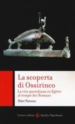 La scoperta di Ossirinco. La vita quotidiana in Egitto al tempo dei romani