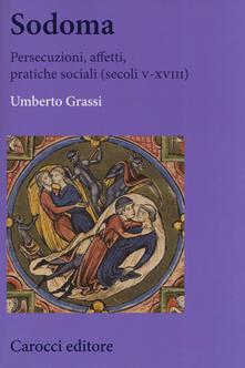 Sodoma. Persecuzioni, affetti, pratiche sociali (secoli V-XVIII) - Umberto Grassi - copertina
