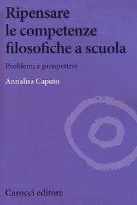 Ripensare le competenze filosofiche a scuola. Problemi e prospettive - Caputo Annalisa - wuz.it