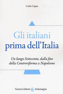 Gli italiani prima dellItalia. Un lungo Settecento, dalla fine della Controriforma a Napoleone.pdf