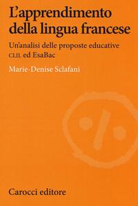 Libro L' apprendimento della lingua francese. Un'analisi delle proposte educative CLIL ed EsaBac Marie-Denise Sclafani