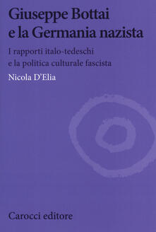Daddyswing.es Giuseppe Bottai e la Germania nazista. I rapporti italo-tedeschi e la politica culturale fascista Image