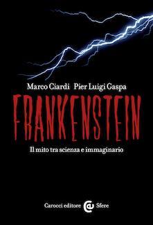 Frankenstein. Il mito tra scienza e immaginario - Marco Ciardi,Pier Luigi Gaspa - ebook