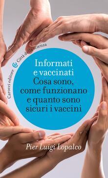 Informati e vaccinati. Cosa sono, come funzionano e quanto sono sicuri i vaccini - Pier Luigi Lopalco - ebook