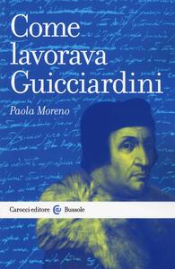 Libro Come lavorava Guicciardini Paola Moreno