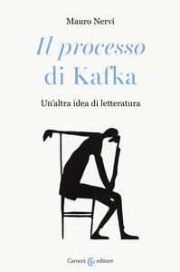 Libro «Il processo» di Kafka. Un'altra idea di letteratura Mauro Nervi