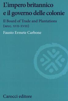 L impero britannico e il governo delle colonie. Il Board of Trade and Plantations (secc. XVII-XVIII).pdf