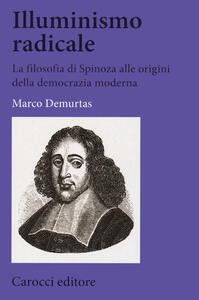 Libro Illuminismo radicale. La filosofia di Spinoza alle origini della democrazia moderna Marco Demurtas