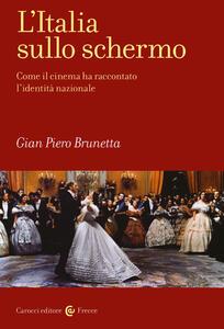 Libro L' Italia sullo schermo. Come il cinema ha raccontato l'identità nazionale Gian Piero Brunetta