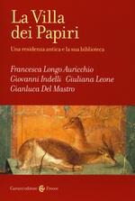 La Villa dei Papiri. Una residenza antica e la sua biblioteca