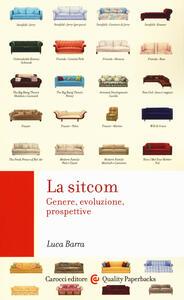 Libro La sitcom. Genere, evoluzione, prospettive Luca Barra